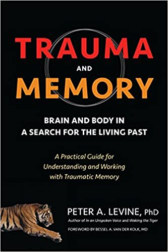 Trauma And Memory Brain and Body in a Search for the Living Past