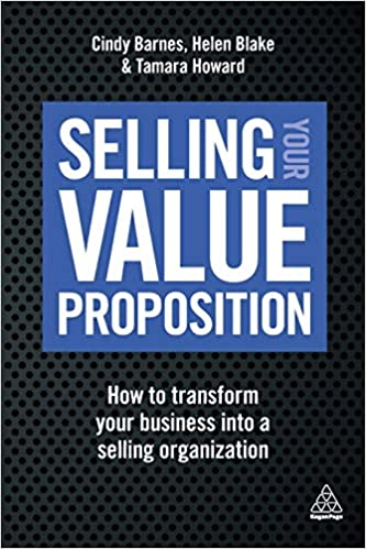 Selling Your Value Proposition How to Transform Your Business into a Selling Organization