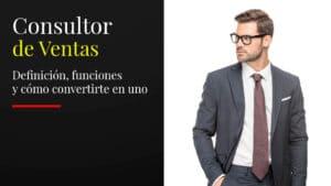 Cómo convertirte en un Consultor de Ventas